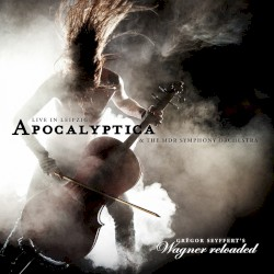 Wagner Reloaded: Live in Leipzig by Apocalyptica  &   The MDR Symphony Orchestra