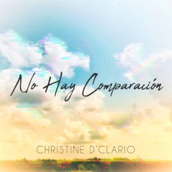 Christine D'Clario - No Hay Comparación